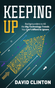Keeping Up: Backgrounders to all the big technology trends you can't afford to ignore